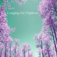 Longing for Orpheus